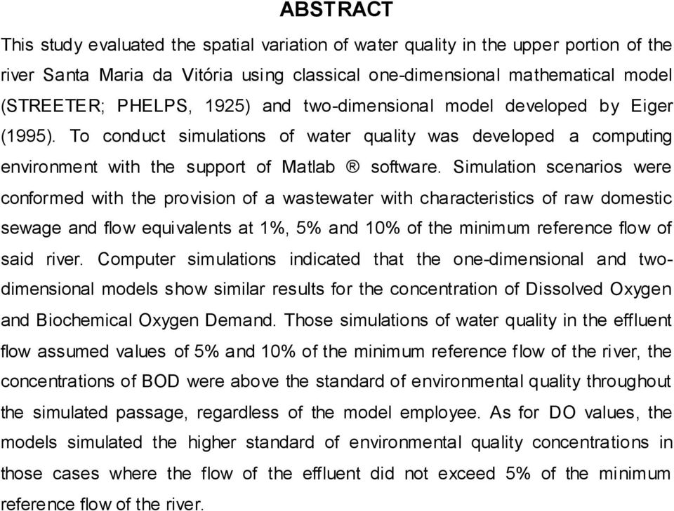 Simulation scenarios were conformed with the provision of a wastewater with characteristics of raw domestic sewage and flow equivalents at 1%, 5% and 10% of the minimum reference flow of said river.