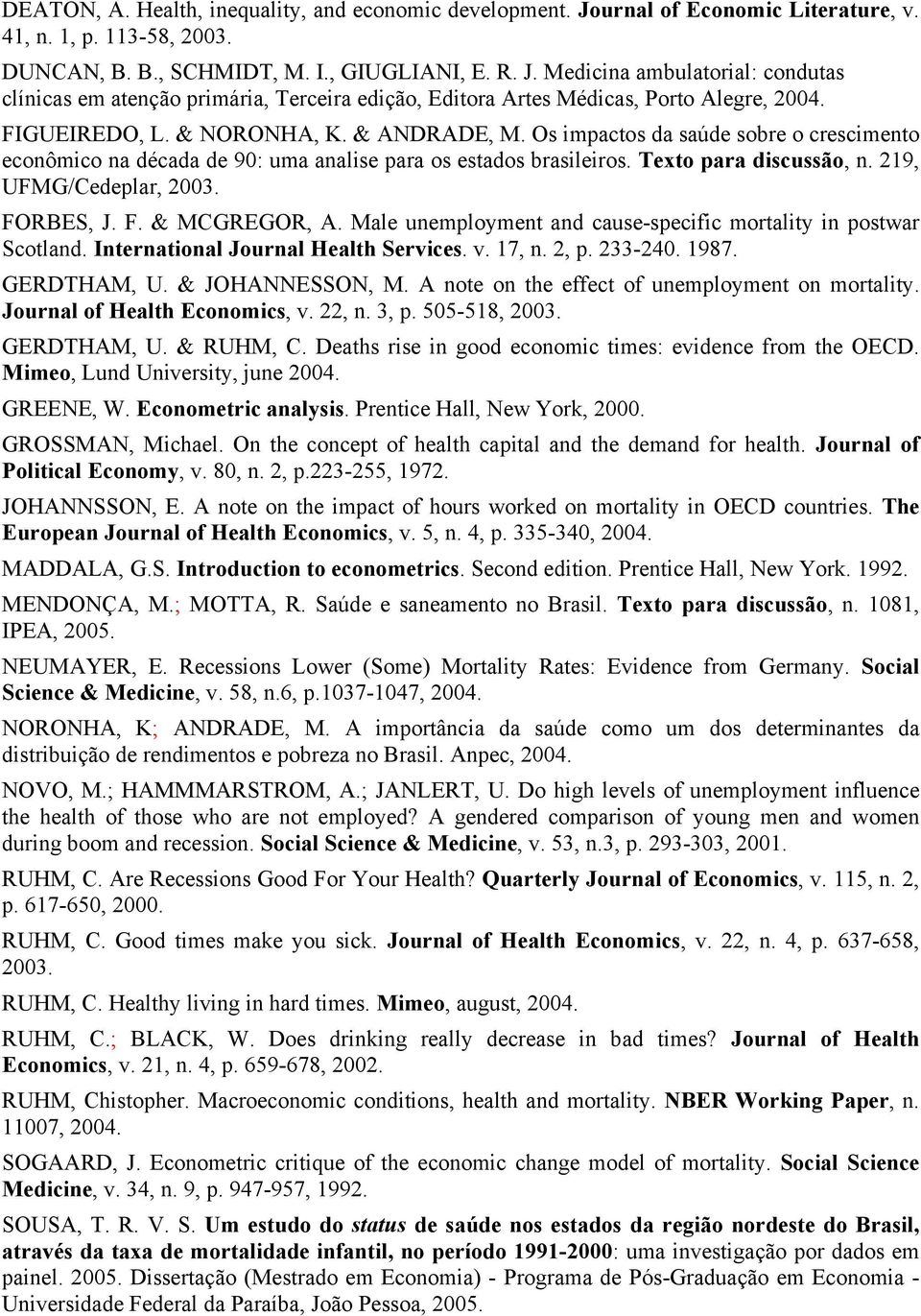 FORBES, J. F. & CGREGOR, A. ale unemployment and cause-specfc mortalty n postwar Scotland. Internatonal Journal ealth Servces. v. 17, n. 2, p. 233-240. 1987. GERDTA, U. & JOANNESSON,.