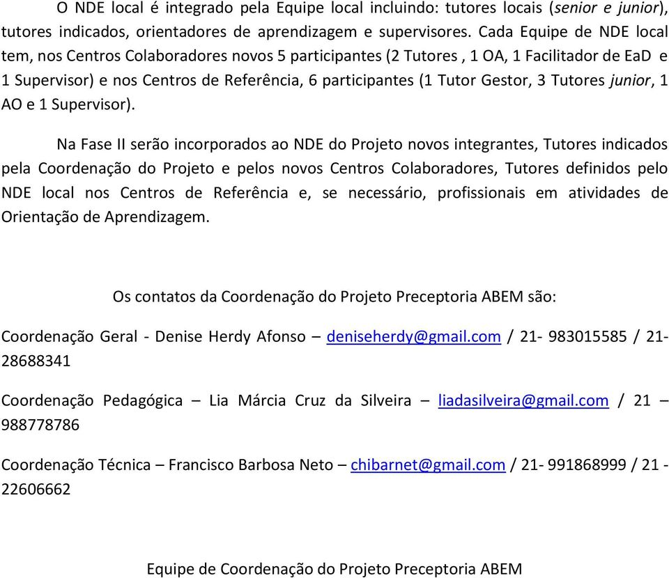 Tutores junior, 1 AO e 1 Supervisor).