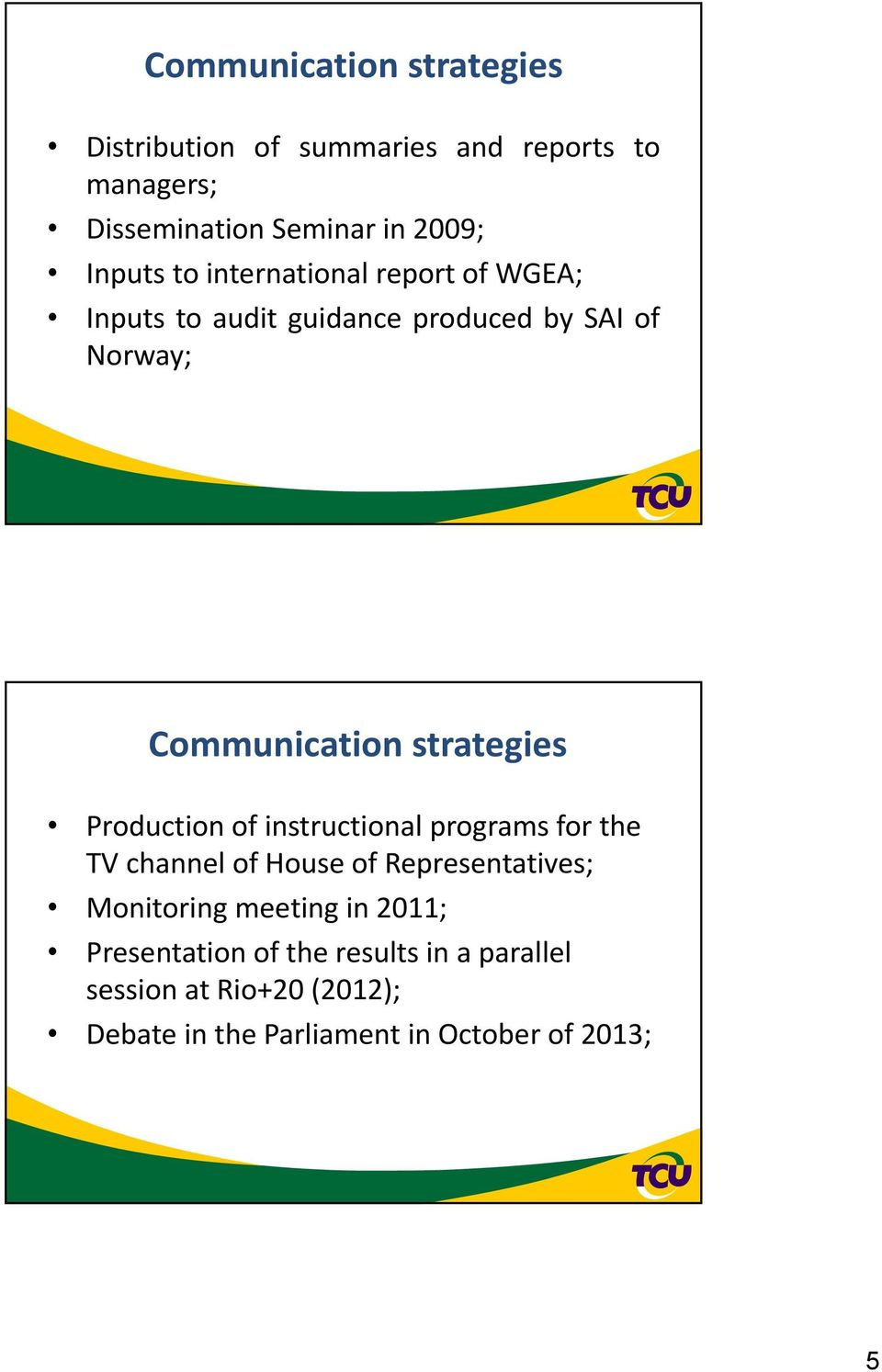 strategies Production of instructional programs for the TV channel of House of Representatives; Monitoring