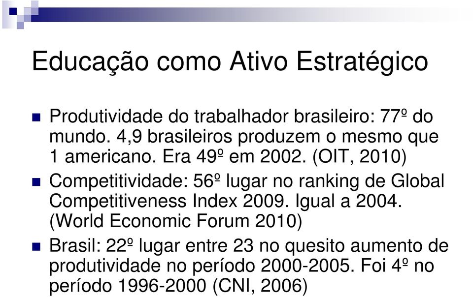 (OIT, 2010) Competitividade: 56º lugar no ranking de Global Competitiveness Index 2009. Igual a 2004.