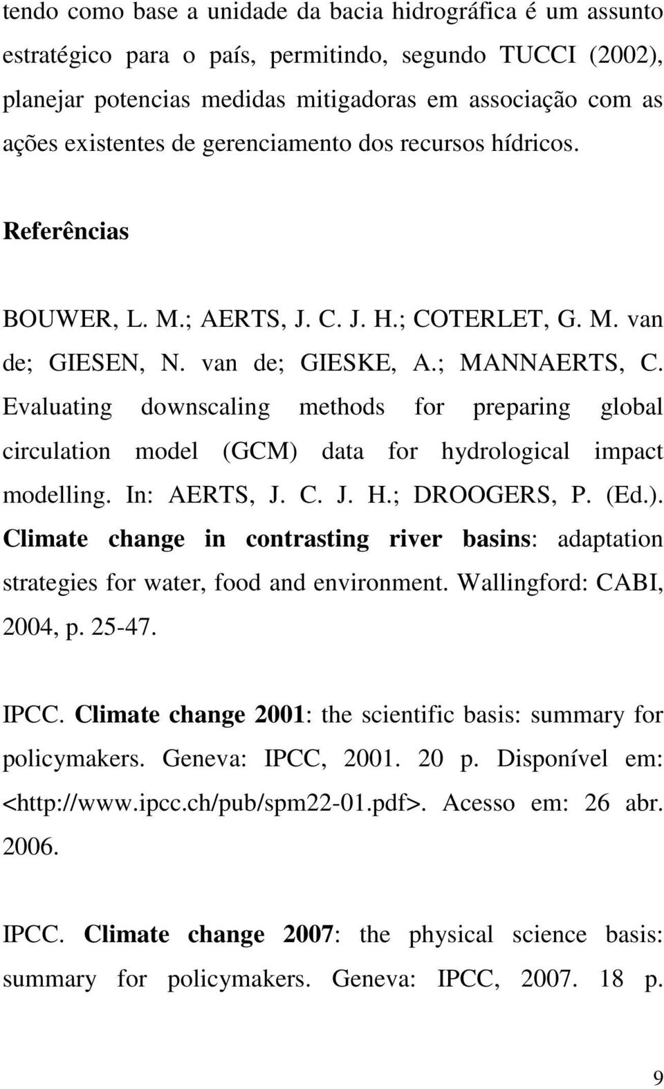 Evaluating downscaling methods for preparing global circulation model (GCM) data for hydrological impact modelling. In: AERTS, J. C. J. H.; DROOGERS, P. (Ed.). Climate change in contrasting river basins: adaptation strategies for water, food and environment.