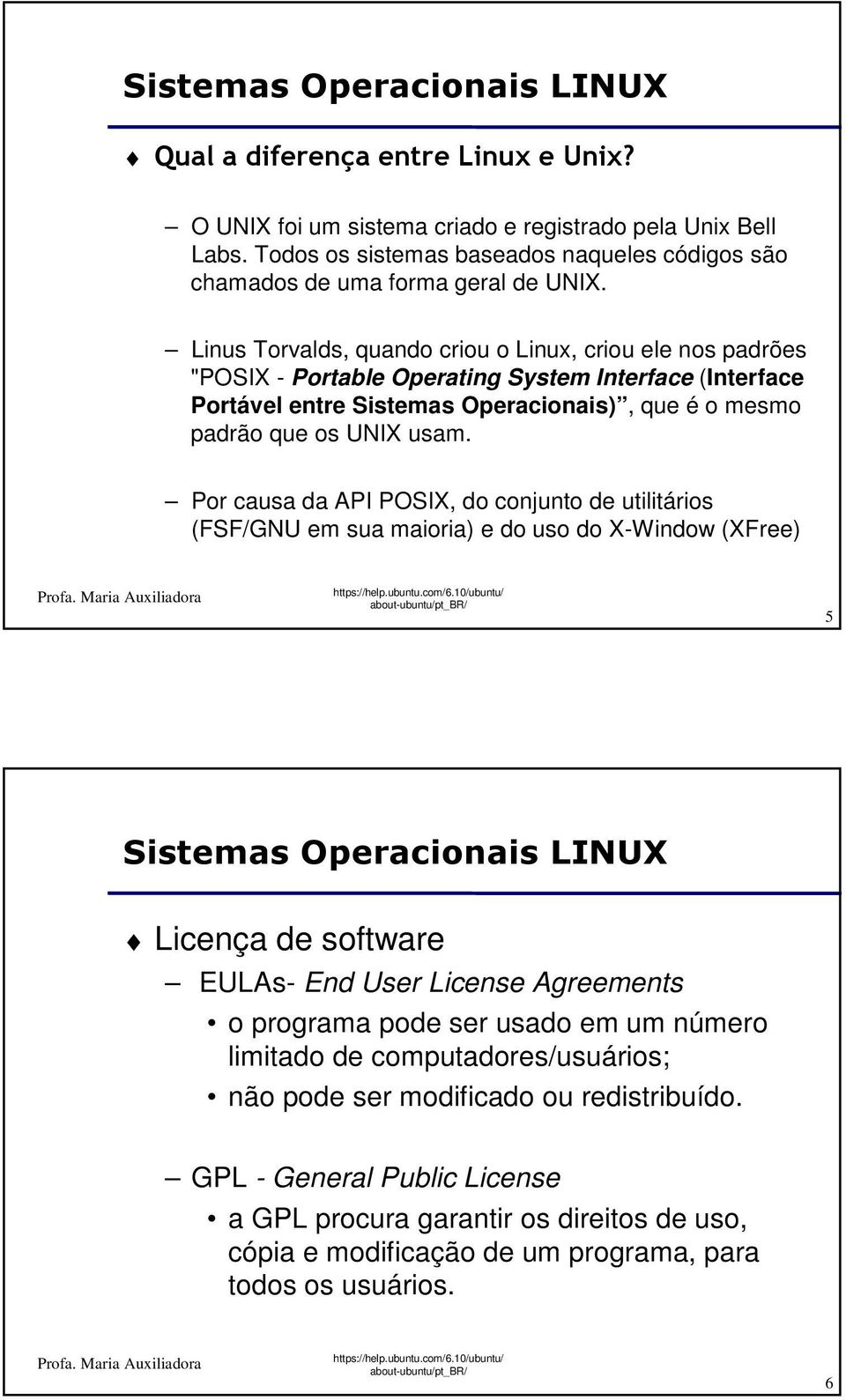 usam. Por causa da API POSIX, do conjunto de utilitários (FSF/GNU em sua maioria) e do uso do X-Window (XFree) 5 Licença de software EULAs- End User License Agreements o programa pode ser