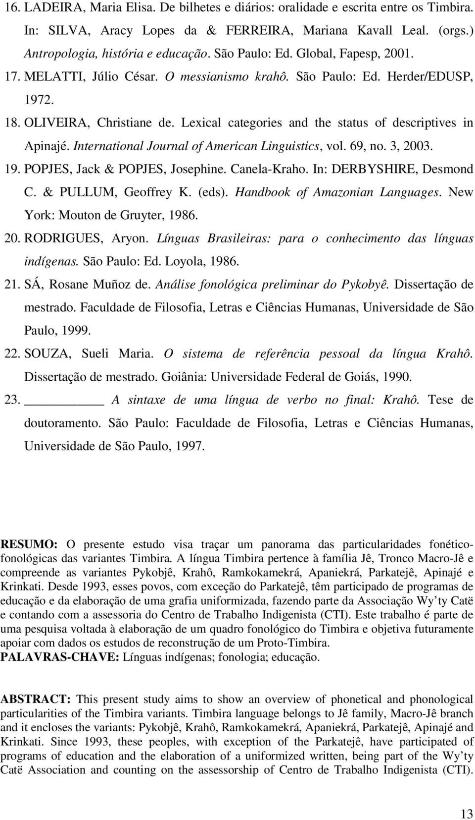 Lexical categories and the status of descriptives in Apinajé. International Journal of American Linguistics, vol. 69, no. 3, 2003. 19. POPJES, Jack & POPJES, Josephine. Canela-Kraho.