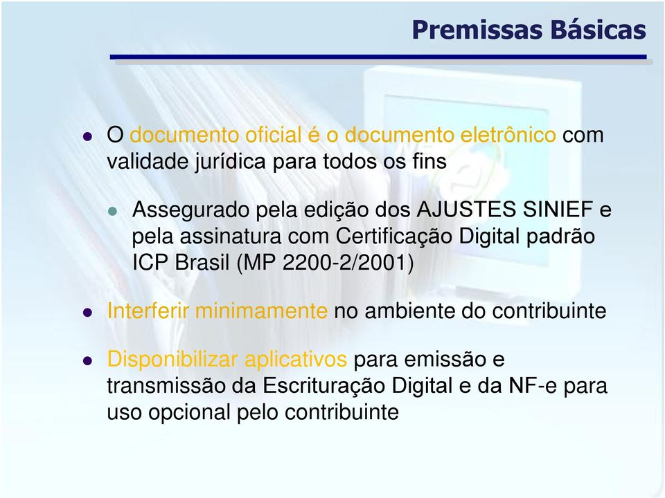 ICP Brasil (MP 2200-2/2001) Interferir minimamente no ambiente do contribuinte Disponibilizar