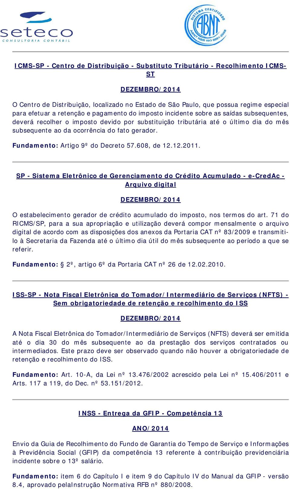 Fundamento: Artigo 9º do Decreto 57.608, de 12.12.2011.