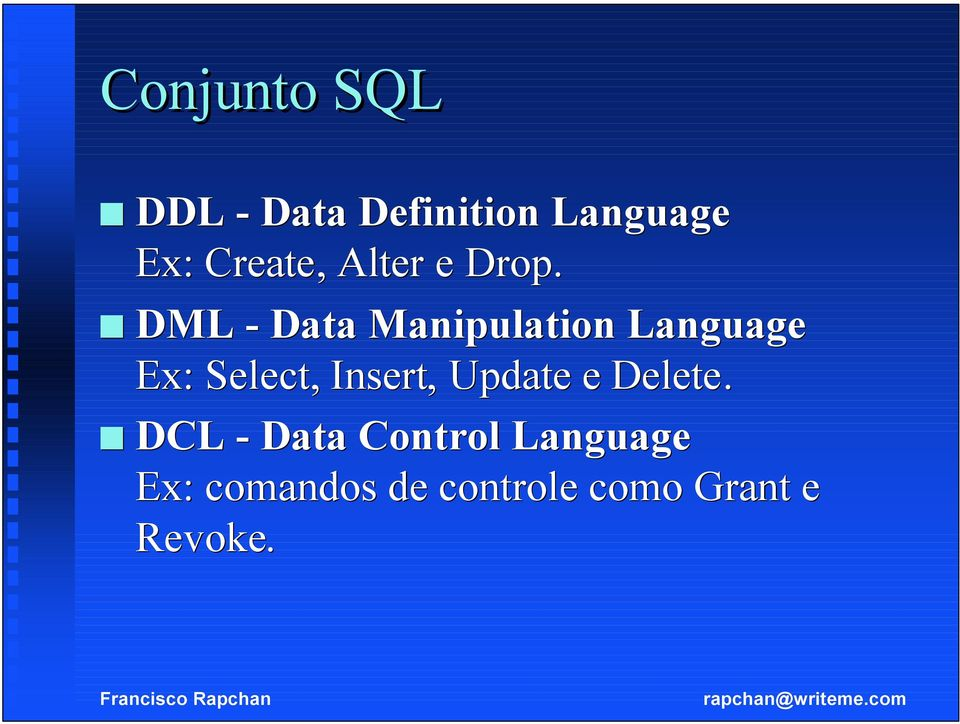 DML - Data Manipulation Language Ex: : Select, Insert,