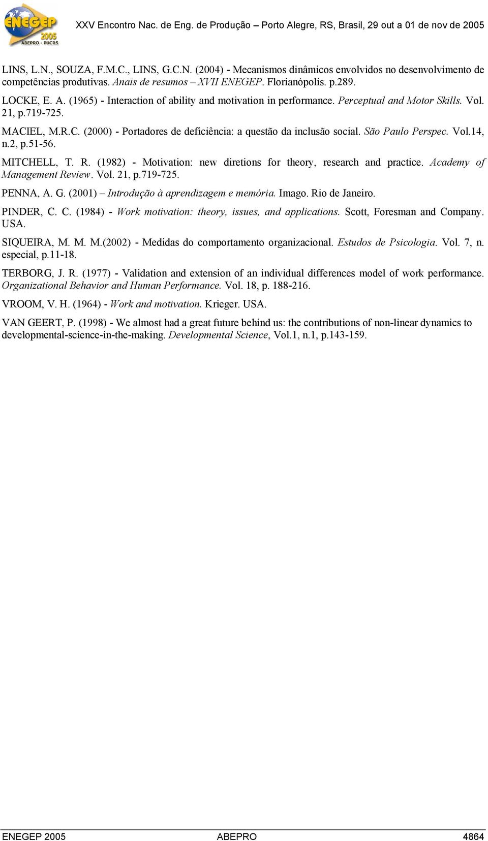 São Paulo Perspec. Vol.4, n., p.5-56. MITCHELL, T. R. (98) - Motvaton: new dretons for theory, research and practce. Academy of Management Revew. Vol., p.79-75. PENNA, A. G.