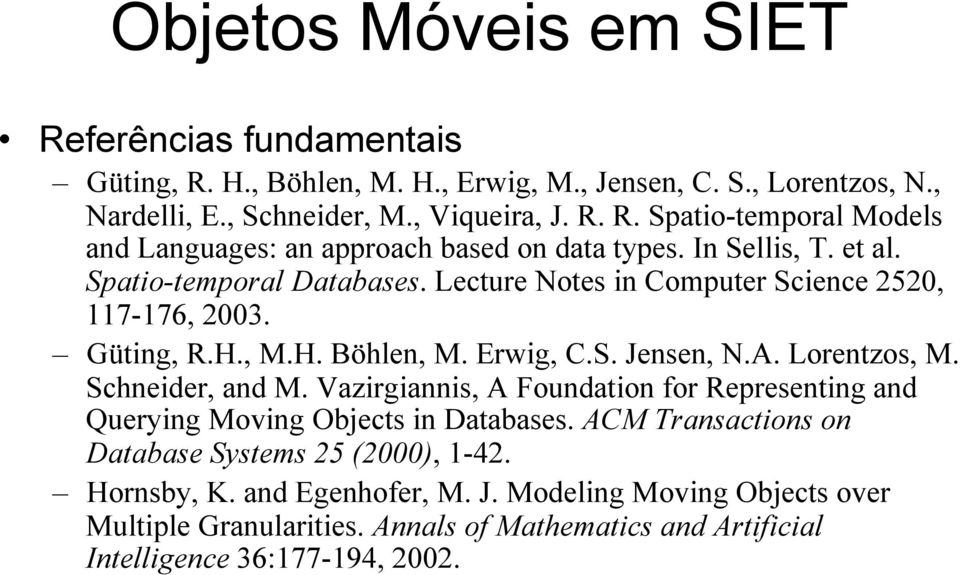 Schneider, and M. Vazirgiannis, A Foundation for Representing and Querying Moving Objects in Databases. ACM Transactions on Database Systems 25 (2000), 1-42. Hornsby, K.