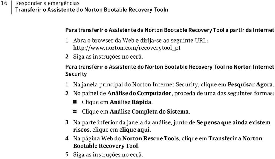 Para transferir o Assistente do Norton Bootable Recovery Tool no Norton Internet Security 1 Na janela principal do Norton Internet Security, clique em Pesquisar Agora.