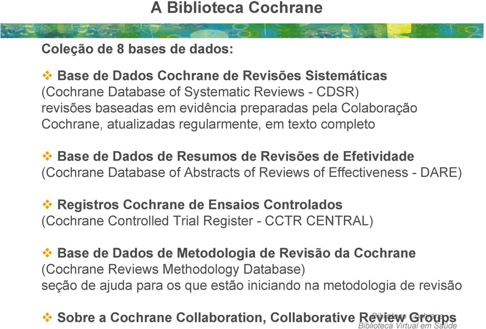of Effectiveness - DARE) Registros Cochrane de Ensaios Controlados (Cochrane Controlled Trial Register - CCTR CENTRAL) Base de Dados de Metodologia de Revisão da Cochrane