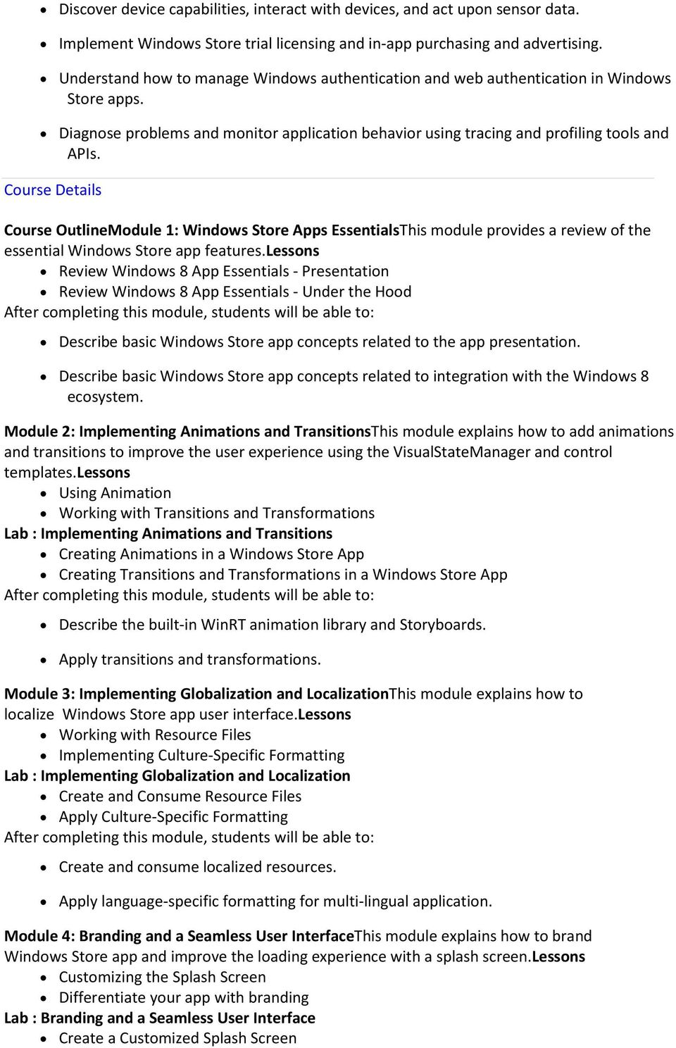 Course Details Course OutlineModule 1: Windows Store Apps EssentialsThis module provides a review of the essential Windows Store app features.