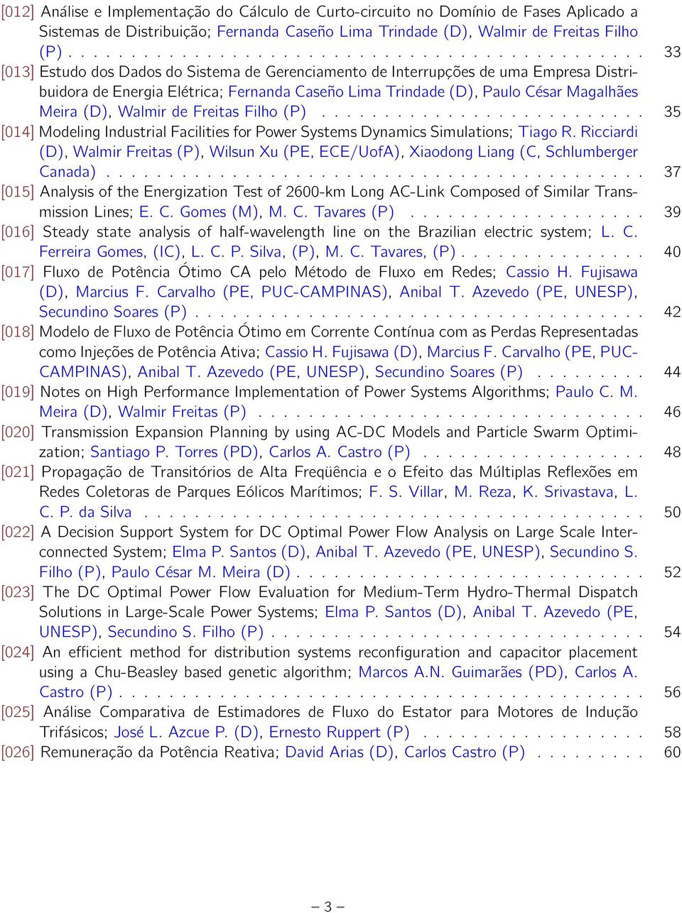 Paulo César Magalhães Meira (D), Walmir de Freitas Filho (P).......................... 35 [14] Modeling Industrial Facilities for Power Systems Dynamics Simulations; Tiago R.