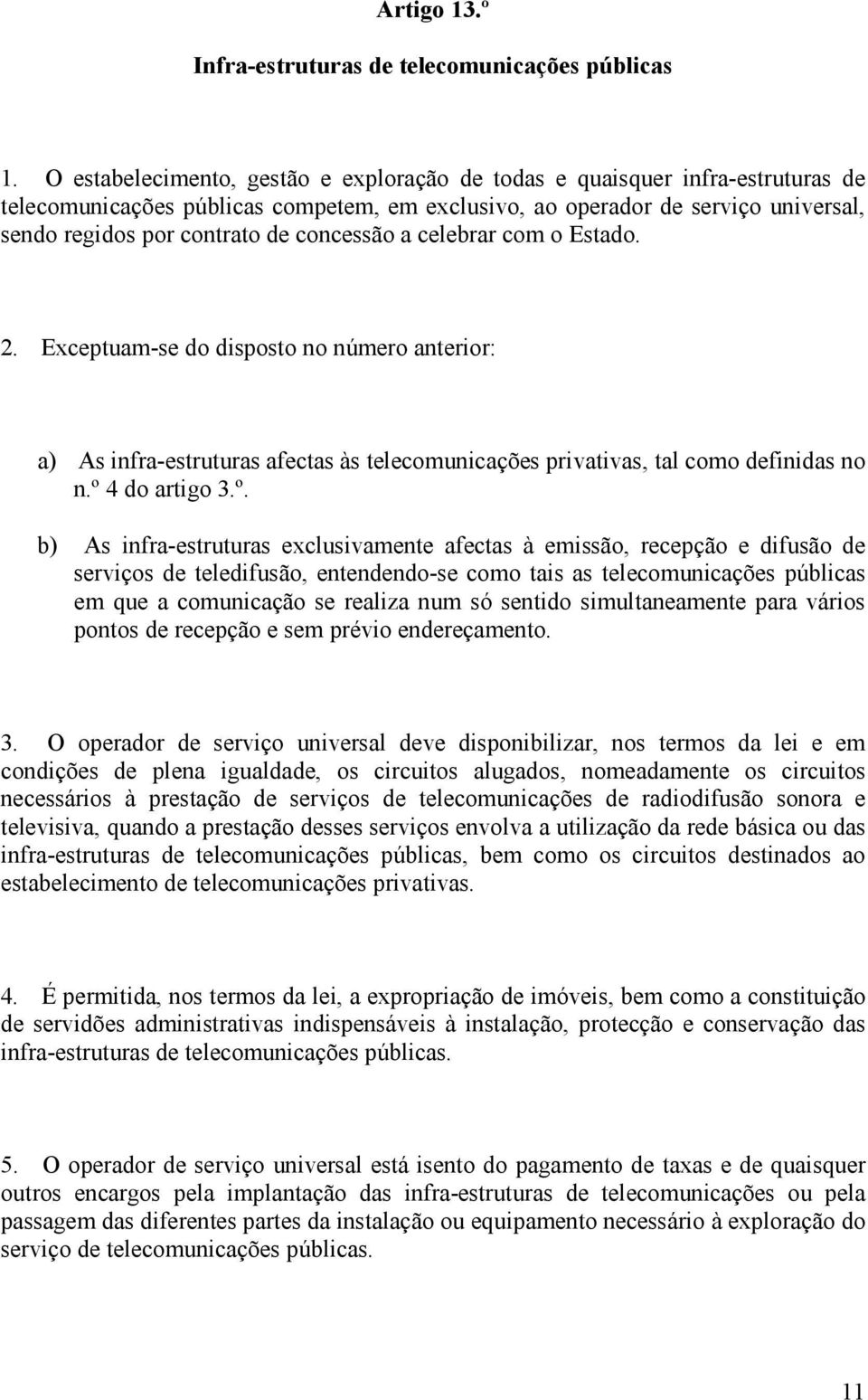 concessão a celebrar com o Estado. 2. Exceptuam-se do disposto no número anterior: a) As infra-estruturas afectas às telecomunicações privativas, tal como definidas no n.º