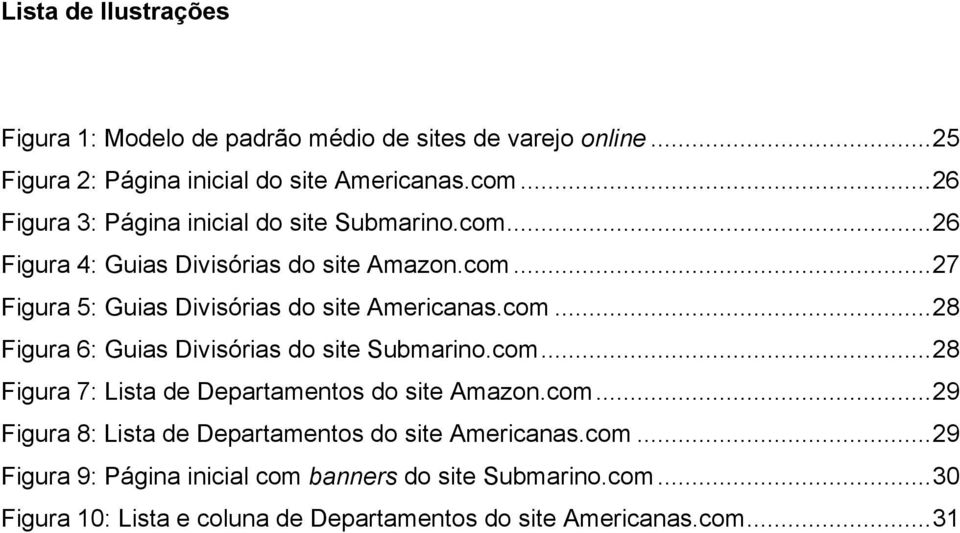 com...28 Figura 6: Guias Divisórias do site Submarino.com...28 Figura 7: Lista de Departamentos do site Amazon.com...29 Figura 8: Lista de Departamentos do site Americanas.