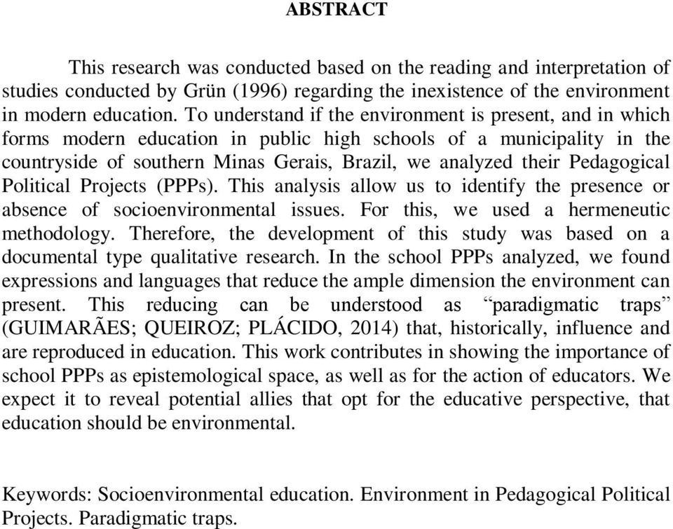 Pedagogical Political Projects (PPPs). This analysis allow us to identify the presence or absence of socioenvironmental issues. For this, we used a hermeneutic methodology.