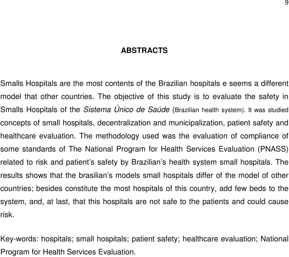 It was studied concepts of small hospitals, decentralization and municipalization, patient safety and healthcare evaluation.