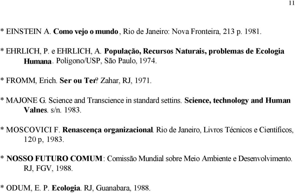 Science and Transcience in standard settins. Science, technology and Human Valnes. s/n. 1983. * MOSCOVICI F. Renascença organizacional.