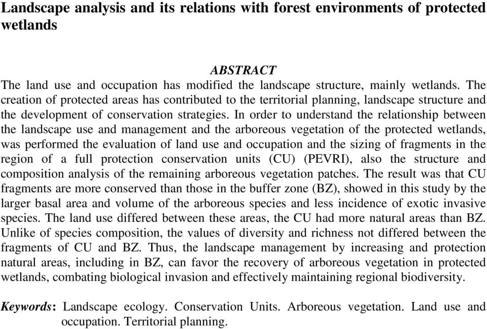 In order to understand the relationship between the landscape use and management and the arboreous vegetation of the protected wetlands, was performed the evaluation of land use and occupation and