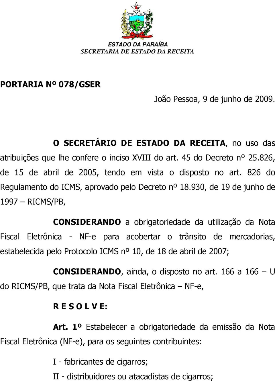 826 do Regulamento do ICMS, aprovado pelo Decreto nº 18.