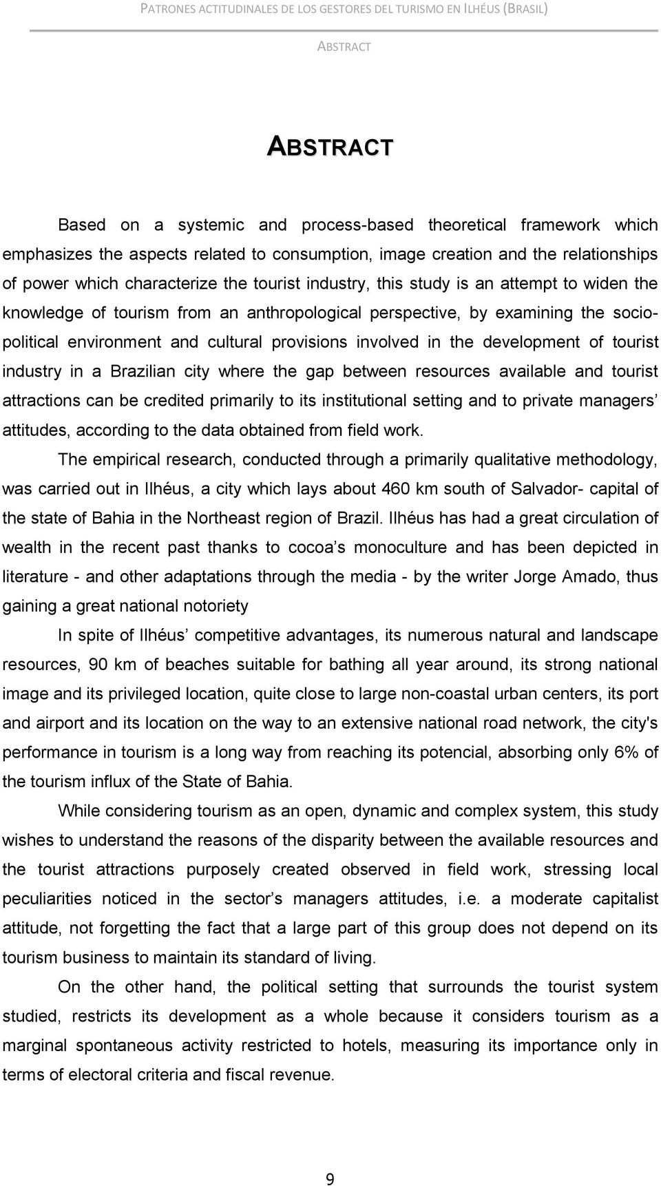 development of tourist industry in a Brazilian city where the gap between resources available and tourist attractions can be credited primarily to its institutional setting and to private managers