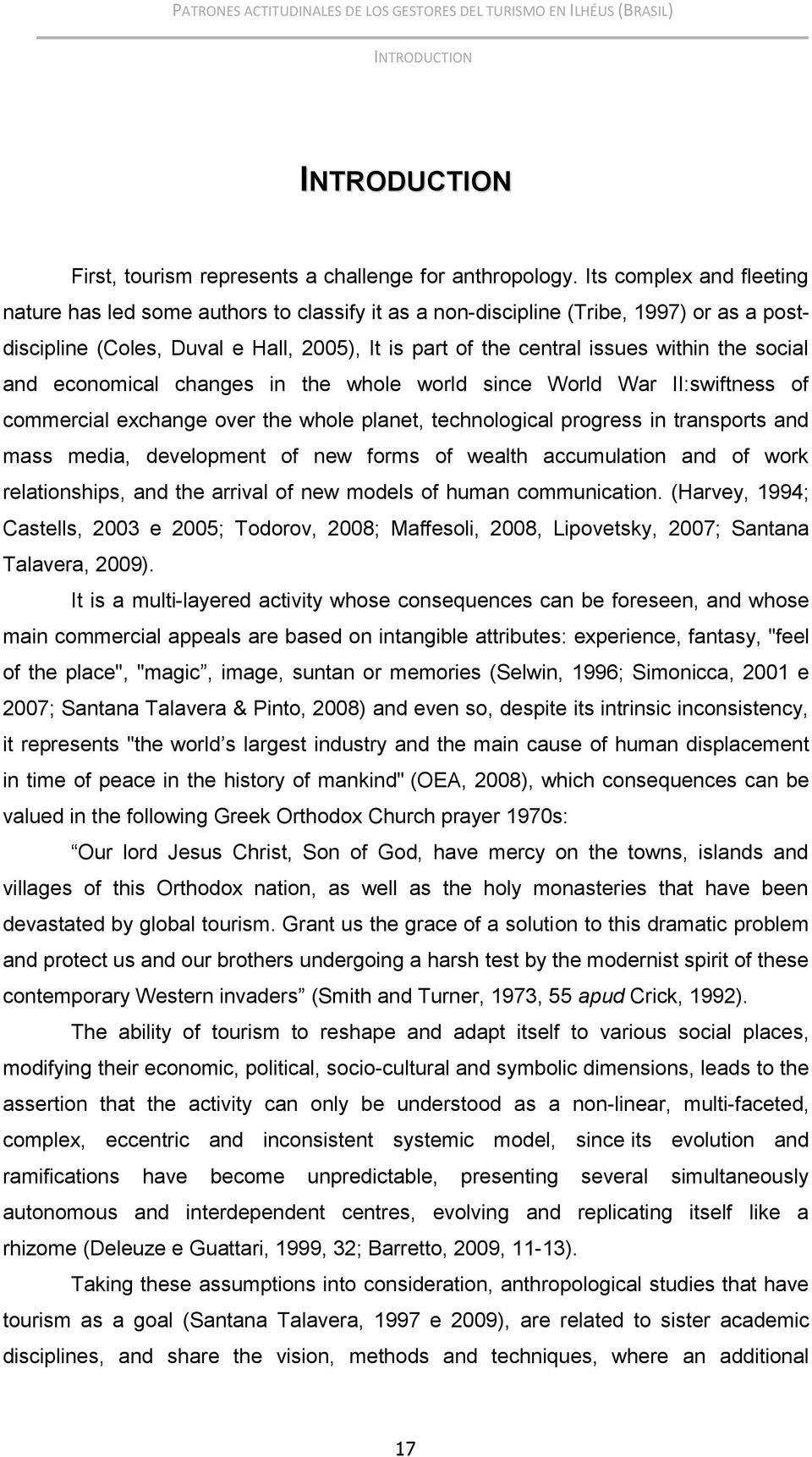 social and economical changes in the whole world since World War II:swiftness of commercial exchange over the whole planet, technological progress in transports and mass media, development of new