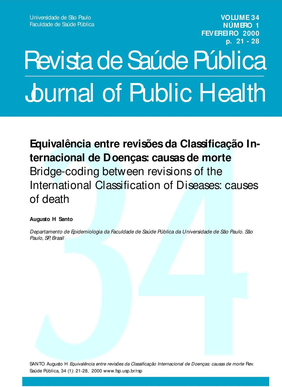 Bridge-coding between revisions of the International Classification of Diseases: causes of death Augusto H Santo Departamento de Epidemiologia da