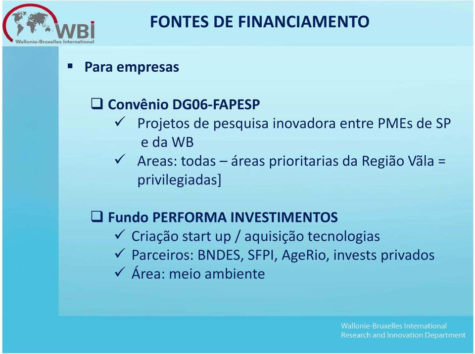 RegiãoVãla= privilegiadas] Fundo PERFORMA INVESTIMENTOS Criação start up /