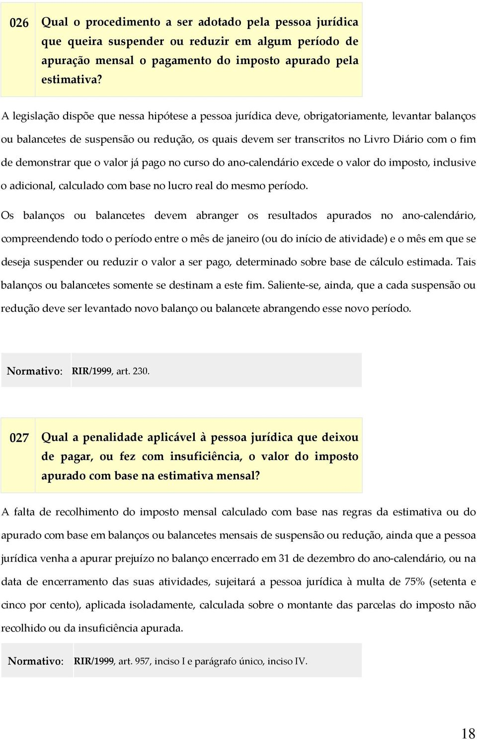 demonstrar que o valor já pago no curso do ano calendário excede o valor do imposto, inclusive o adicional, calculado com base no lucro real do mesmo período.
