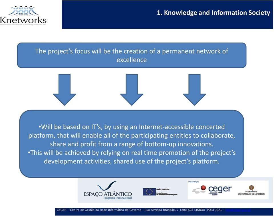 the participating entities to collaborate, share and profit from a range of bottom-up innovations.