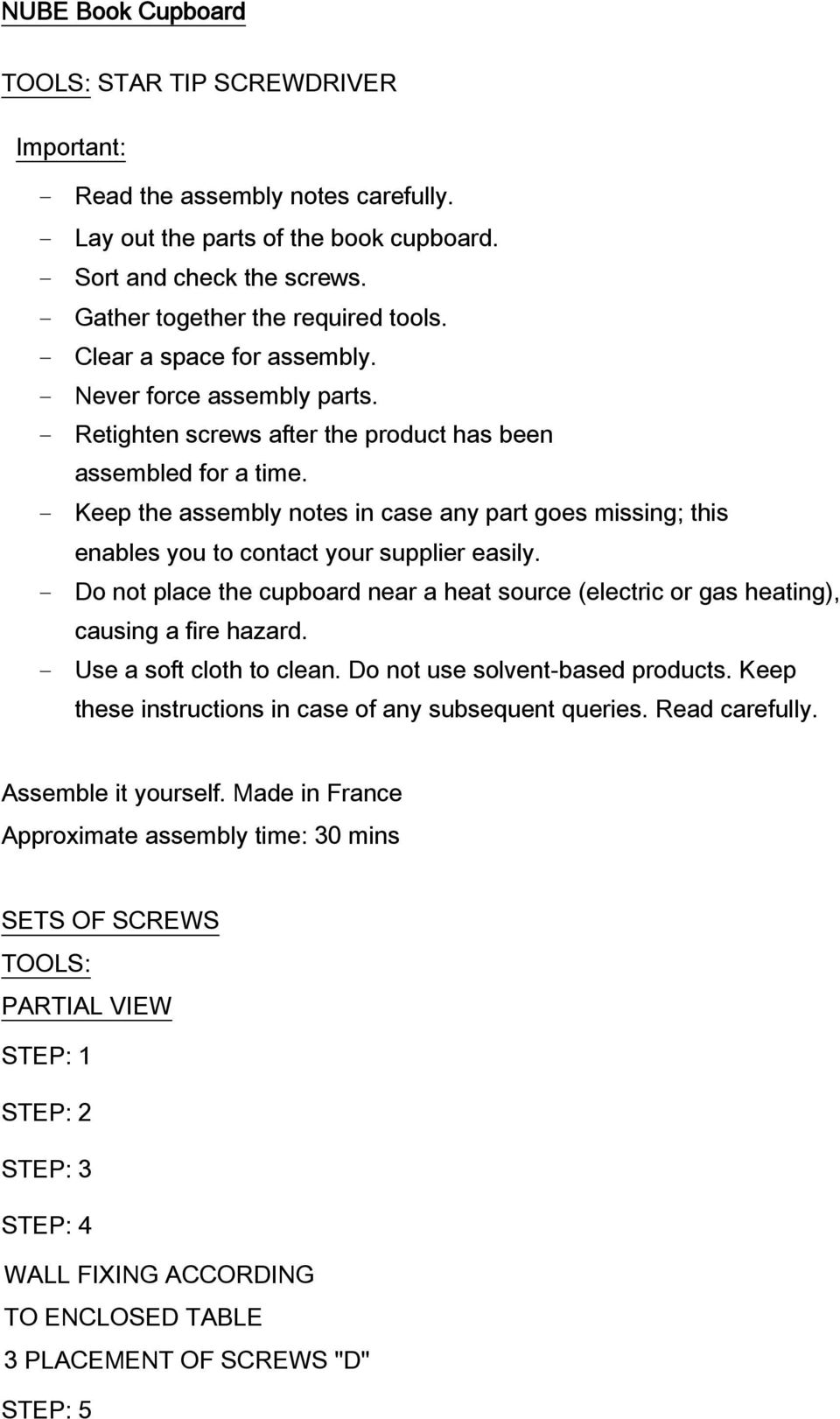 - Keep the assembly notes in case any part goes missing; this enables you to contact your supplier easily.