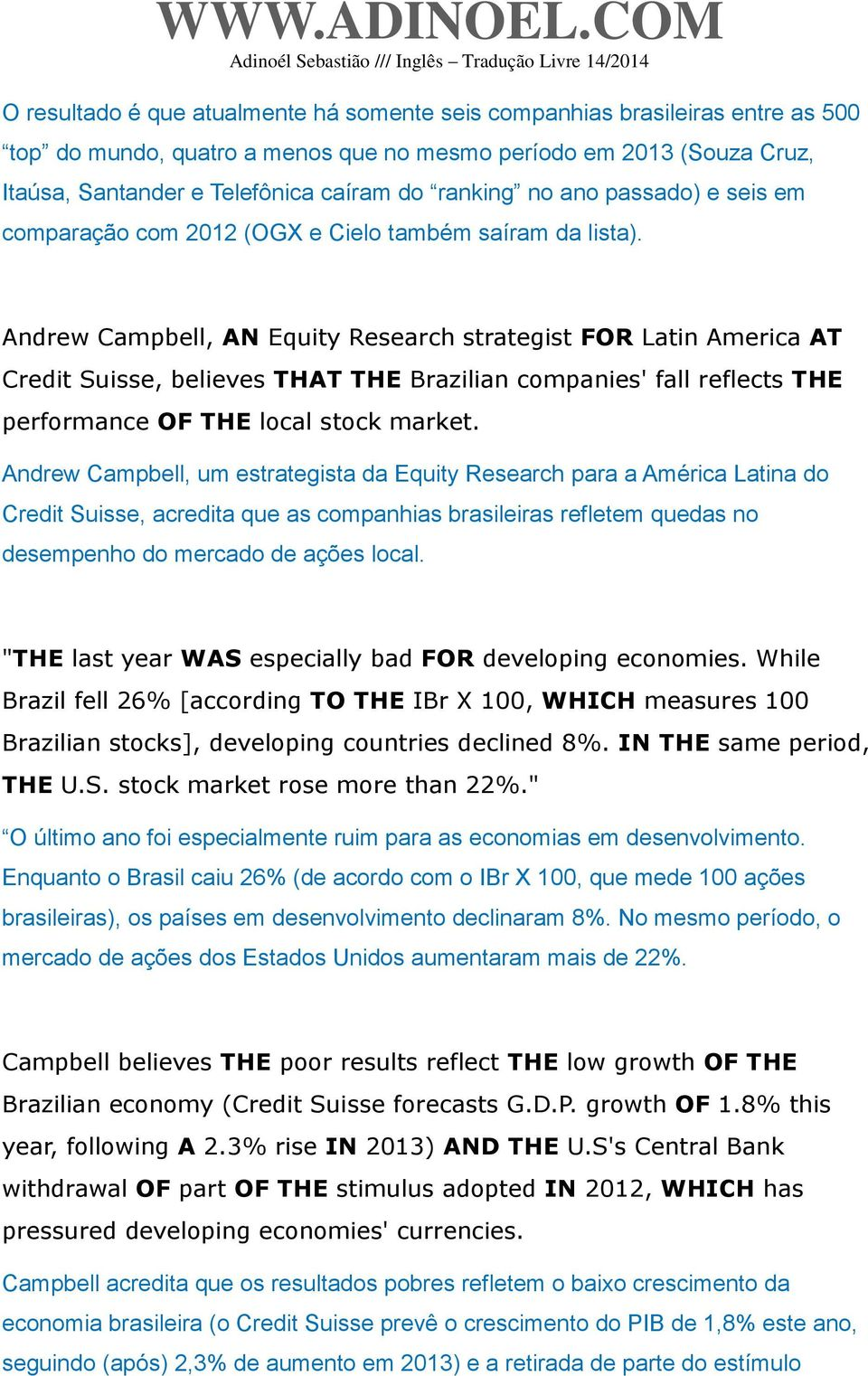 Andrew Campbell, AN Equity Research strategist FOR Latin America AT Credit Suisse, believes THAT THE Brazilian companies' fall reflects THE performance OF THE local stock market.