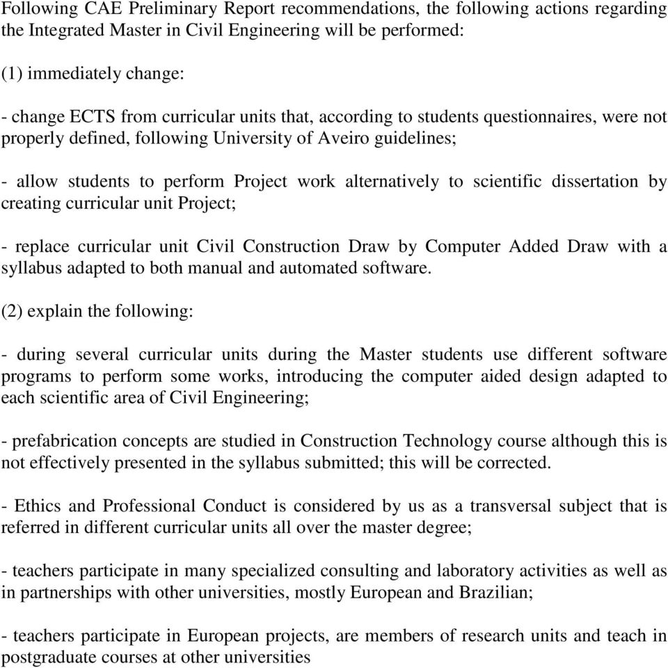 dissertation by creating curricular unit Project; - replace curricular unit Civil Construction Draw by Computer Added Draw with a syllabus adapted to both manual and automated software.