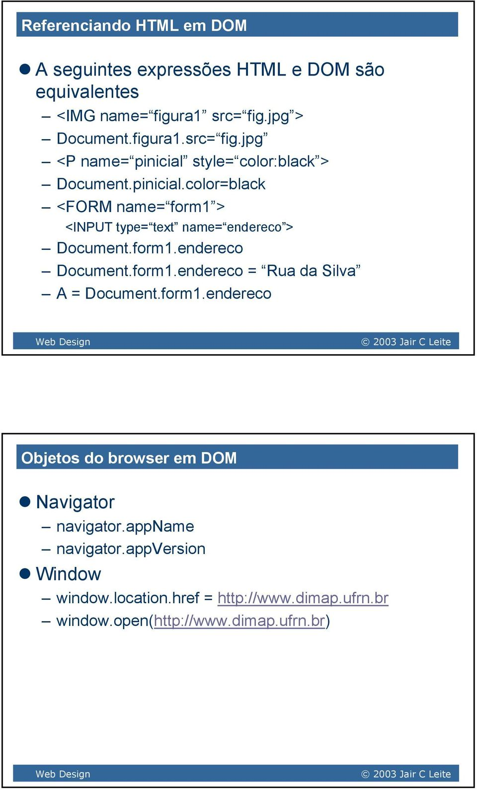 form1.endereco Document.form1.endereco = Rua da Silva A = Document.form1.endereco Objetos do browser em DOM Navigator navigator.