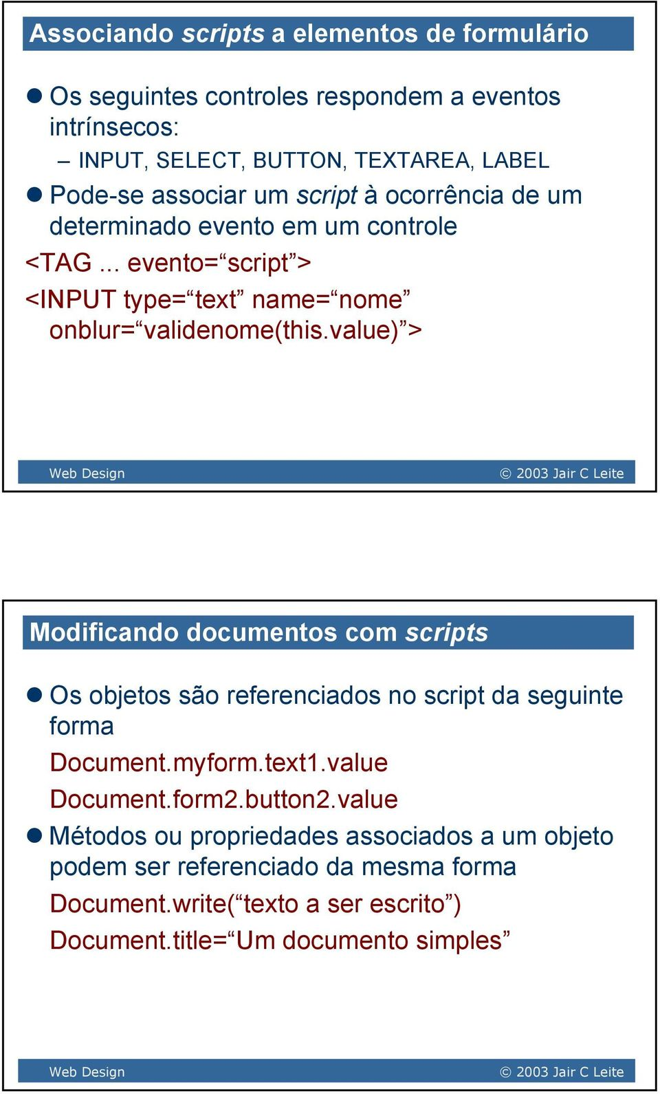 value) > Modificando documentos com scripts Os objetos são referenciados no script da seguinte forma Document.myform.text1.value Document.form2.button2.