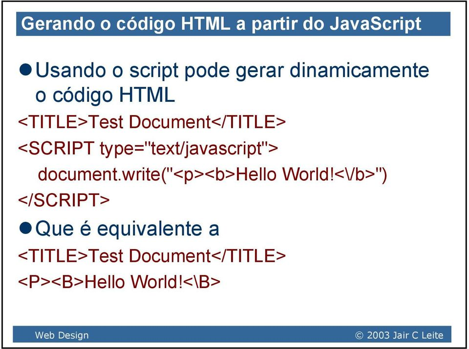 "type=""text/javascript""> document.write(""<p><b>hello World!"