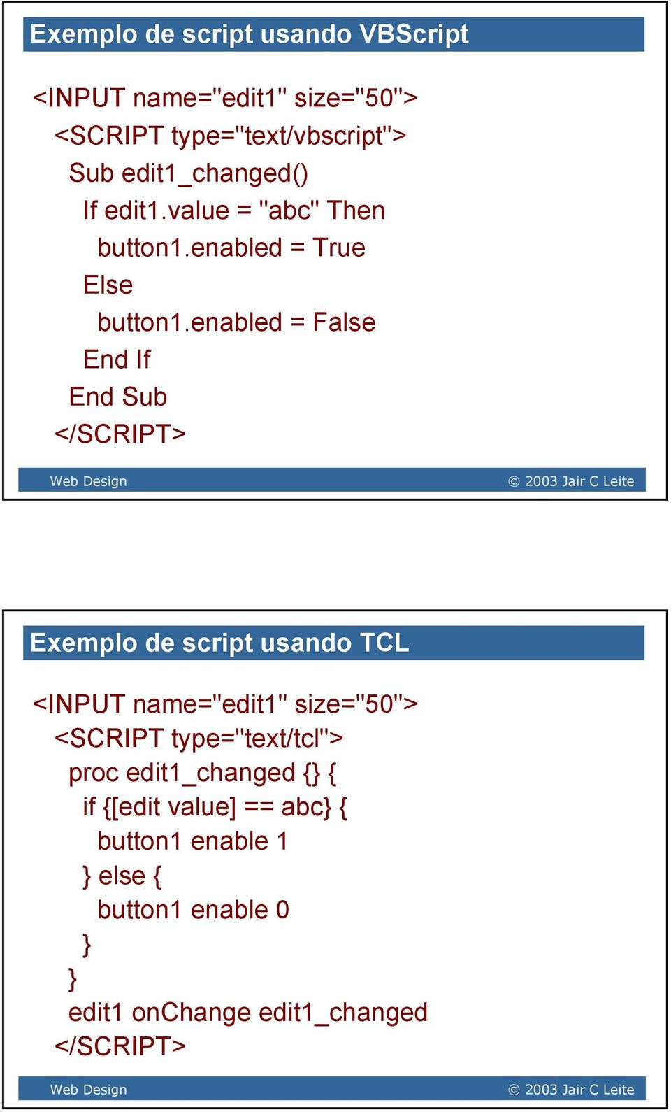 "enabled = False End If End Sub </SCRIPT> Exemplo de script usando TCL <INPUT name=""edit1"" size=""50""> <SCRIPT"