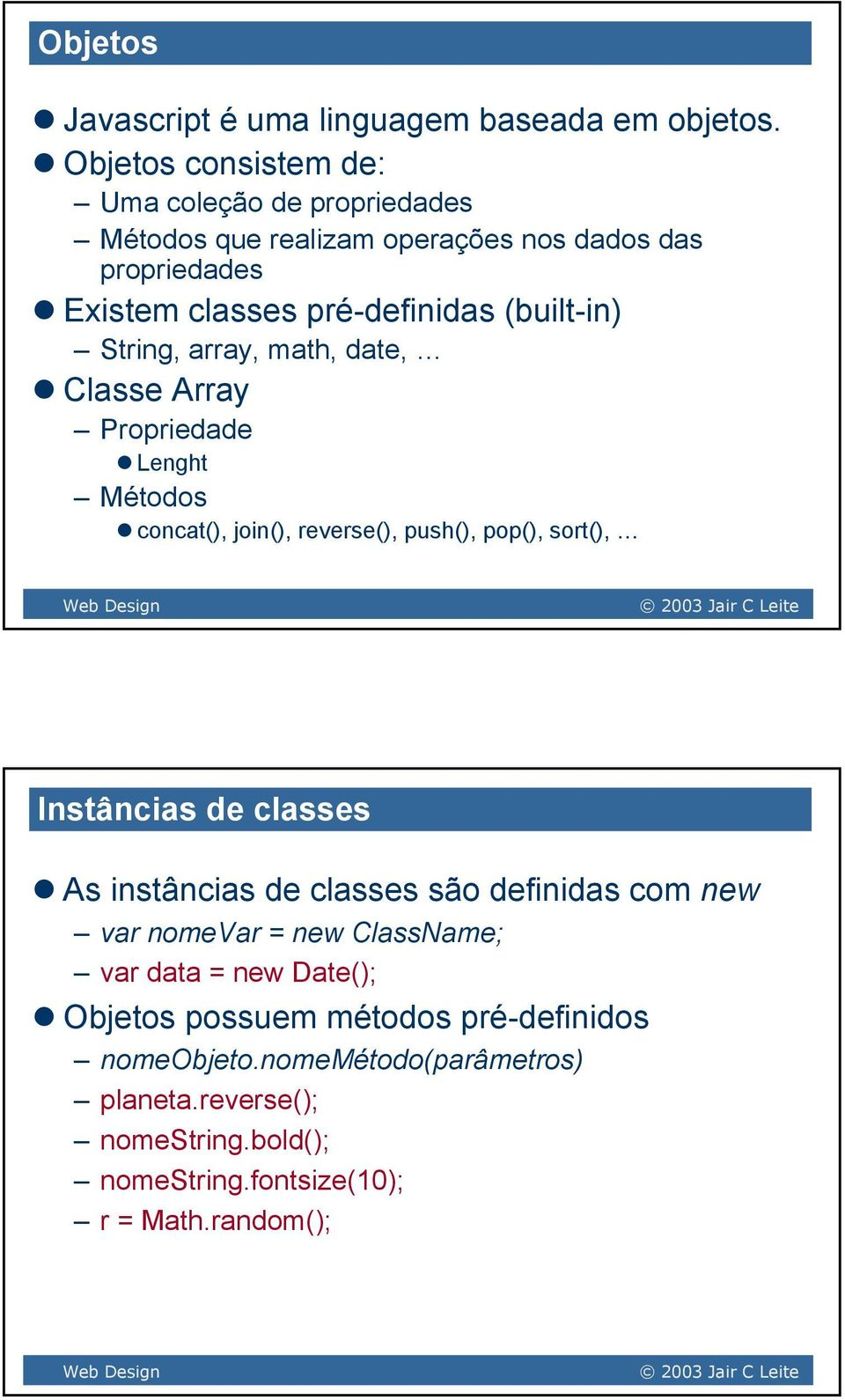String, array, math, date, Classe Array Propriedade Lenght Métodos concat(), join(), reverse(), push(), pop(), sort(), Instâncias de classes As