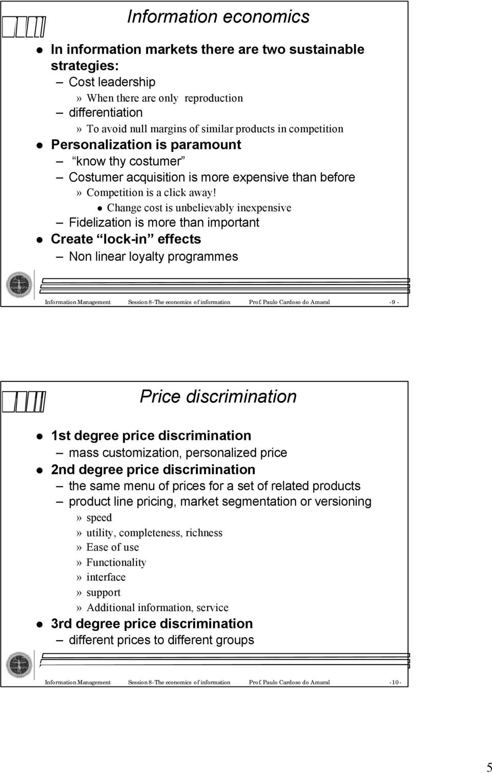 Change cost is unbelievably inexpensive Fidelization is more than important Create lock-in effects Non linear loyalty programmes InformationManagement Session8-The economics ofinformation Prof.