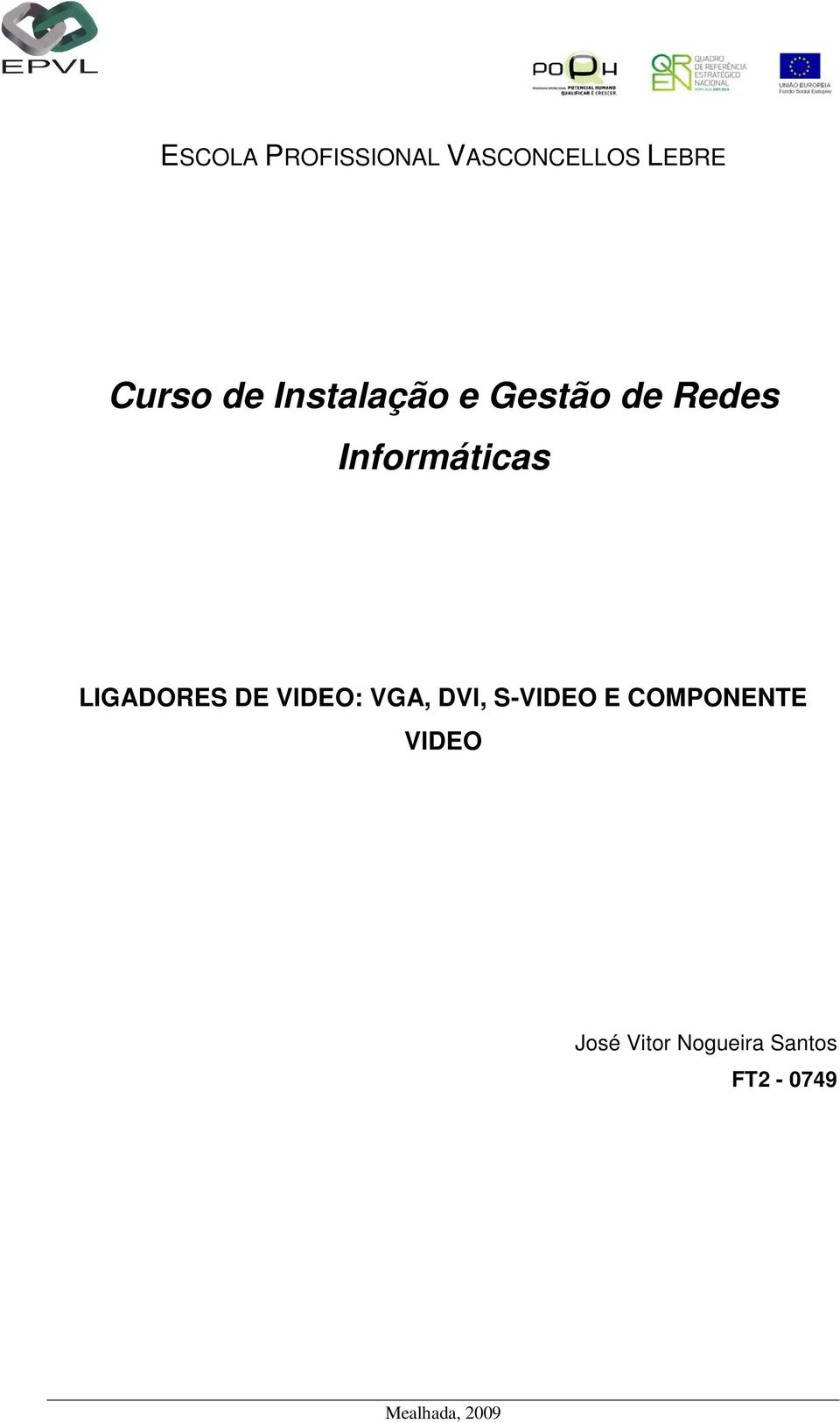 LIGADORES DE VIDEO: VGA, DVI, S-VIDEO E