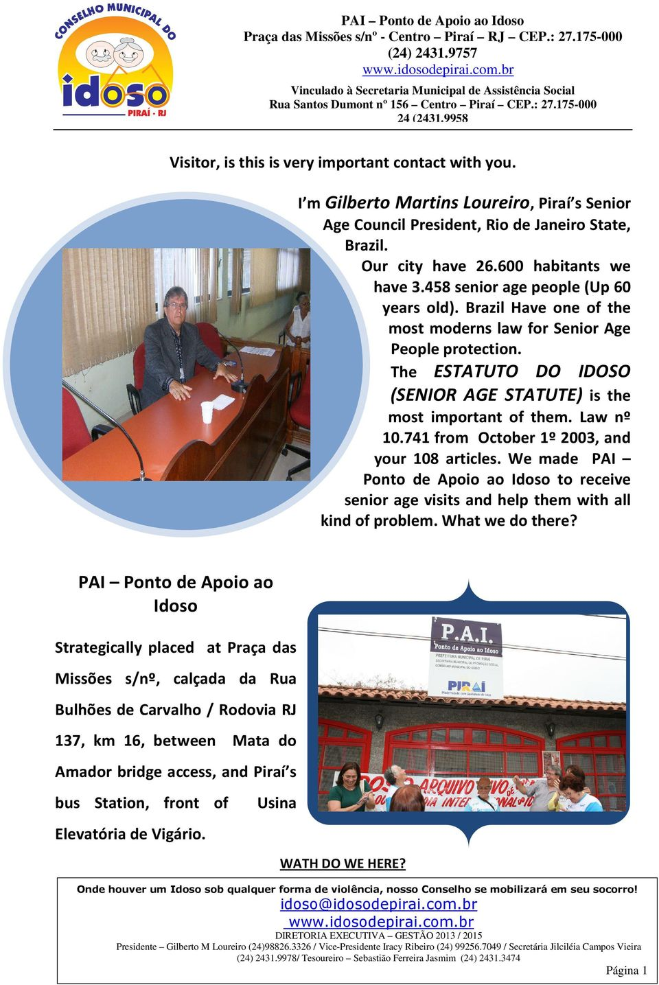 741 from October 1º 2003, and your 108 articles. We made PAI Ponto de Apoio ao Idoso to receive senior age visits and help them with all kind of problem. What we do there?