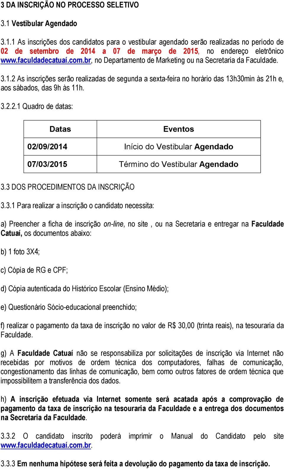 faculdadecatuaí.com.br, no Departamento de Marketing ou na Secretaria da Faculdade. 3.1.