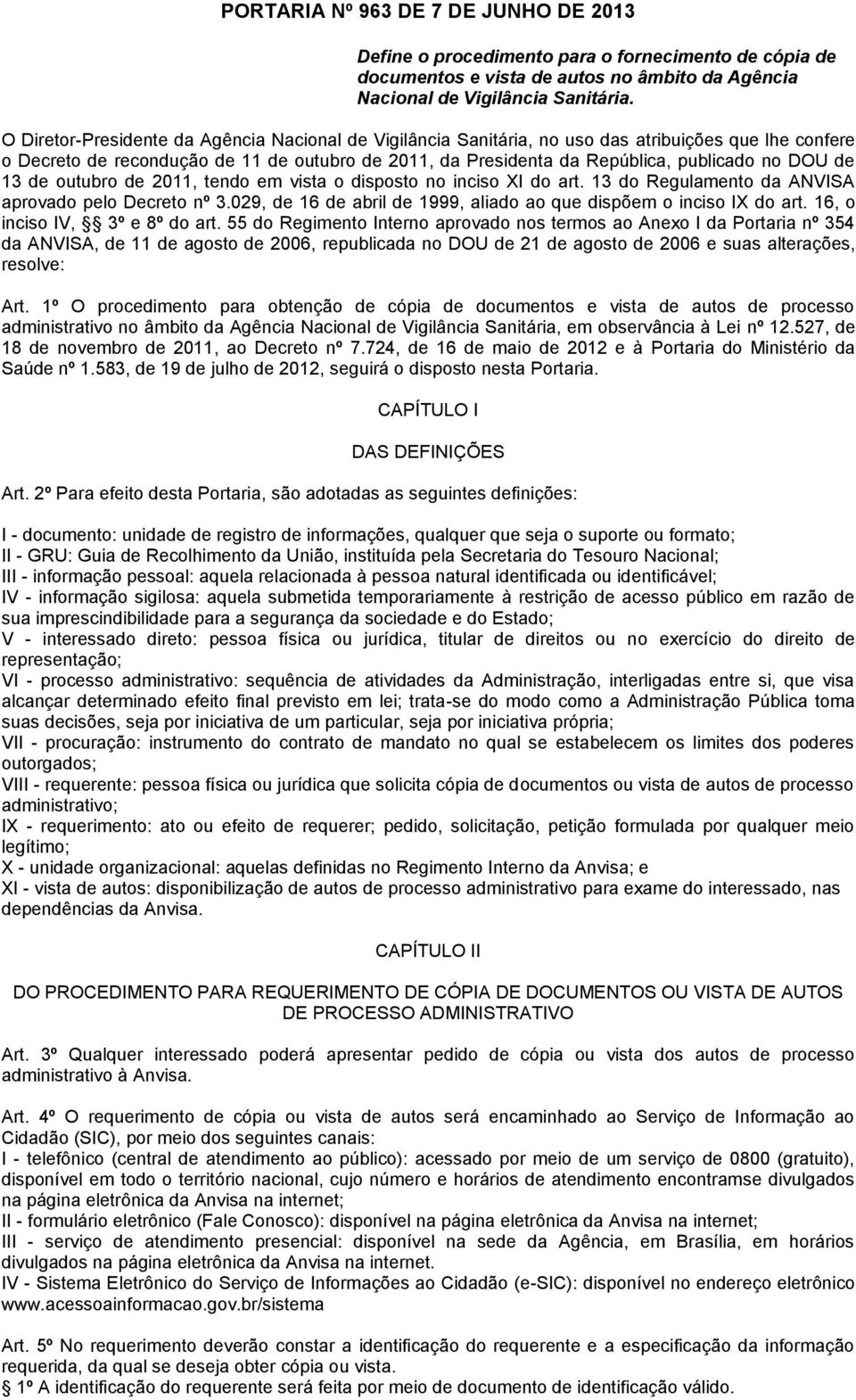 de 13 de outubro de 2011, tendo em vista o disposto no inciso XI do art. 13 do Regulamento da ANVISA aprovado pelo Decreto nº 3.029, de 16 de abril de 1999, aliado ao que dispõem o inciso IX do art.