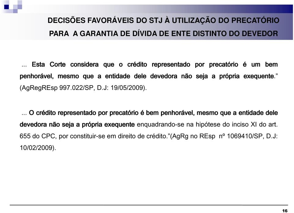 exequente. (AgRegREsp 997.022/SP, D.J: 19/05/2009).