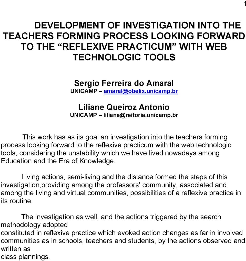 br This work has as its goal an investigation into the teachers forming process looking forward to the reflexive practicum with the web technologic tools, considering the unstability which we have