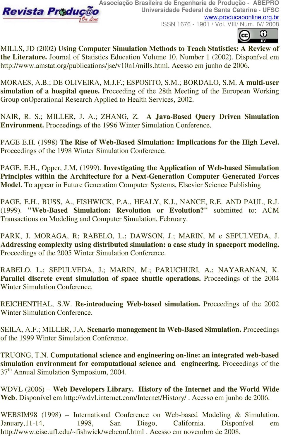 Proceeding of the 28th Meeting of the European Working Group onoperational Research Applied to Health Services, 2002. NAIR, R. S.; MILLER, J. A.; ZHANG, Z.