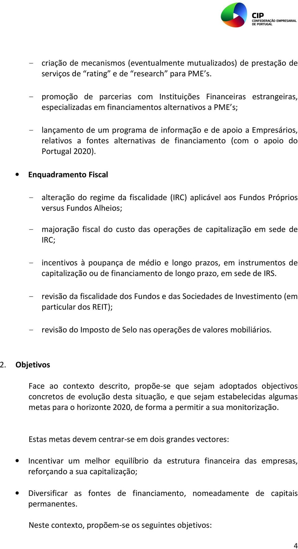 a fontes alternativas de financiamento (com o apoio do Portugal 2020).