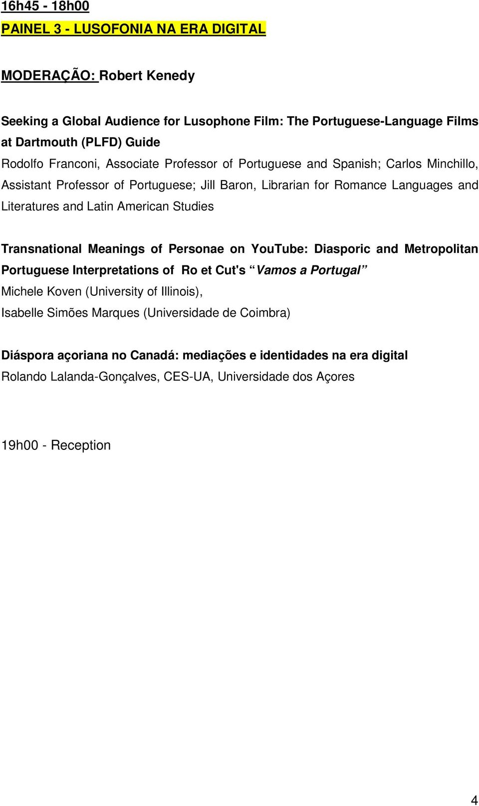 American Studies Transnational Meanings of Personae on YouTube: Diasporic and Metropolitan Portuguese Interpretations of Ro et Cut's Vamos a Portugal Michele Koven (University of