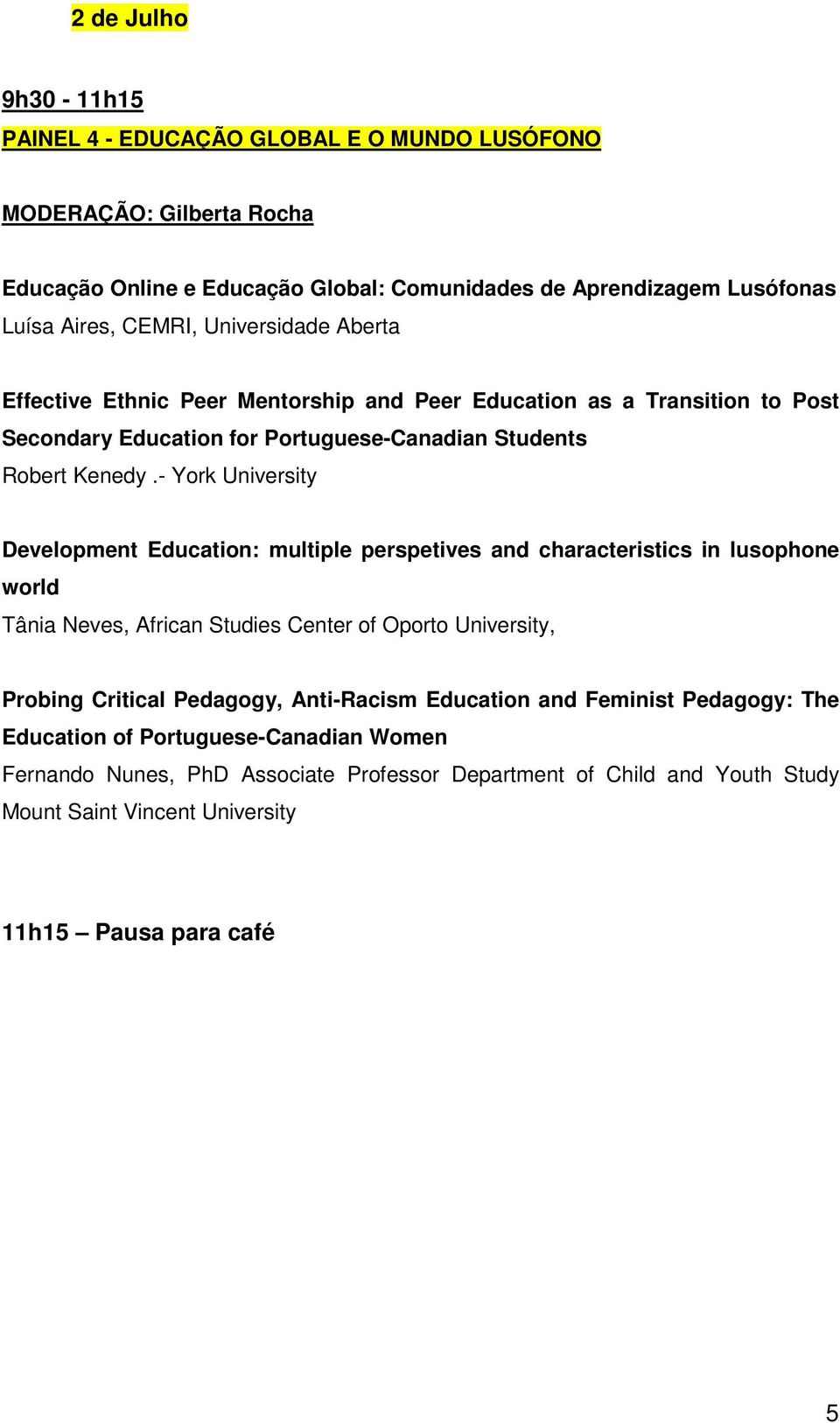 - York University Development Education: multiple perspetives and characteristics in lusophone world Tâ nia Neves, African Studies Center of Oporto University, Probing Critical Pedagogy,
