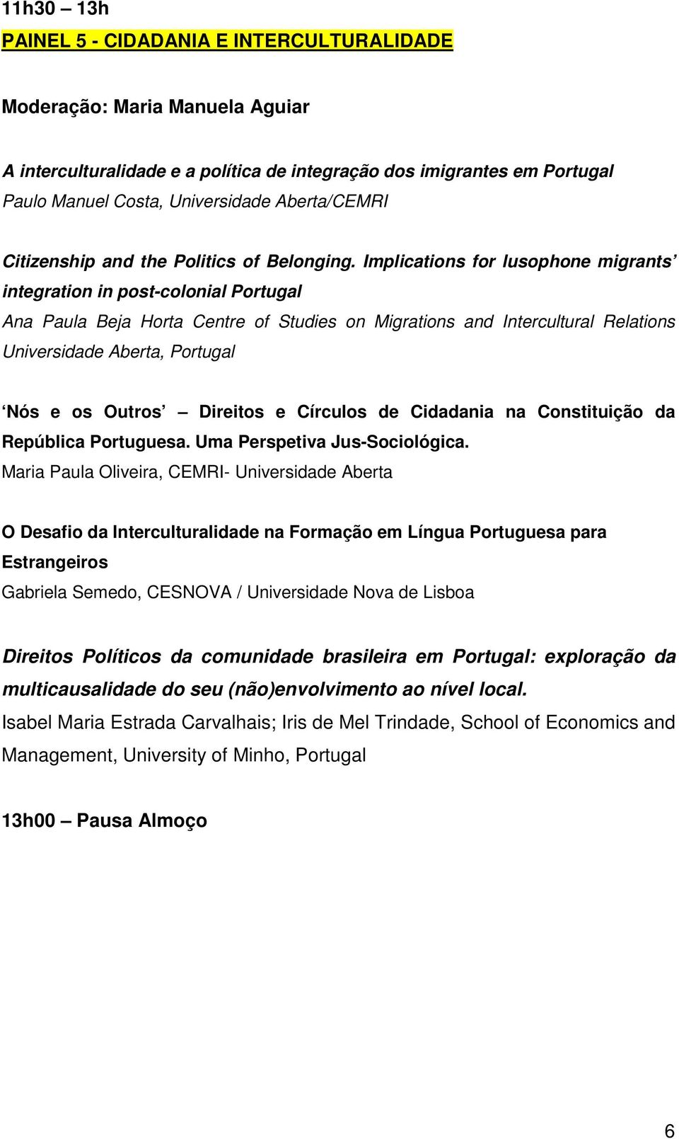 Implications for lusophone migrants integration in post-colonial Portugal Ana Paula Beja Horta Centre of Studies on Migrations and Intercultural Relations Universidade Aberta, Portugal Nós e os